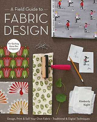 A Field Guide to Fabric Design By Kight, Kim
